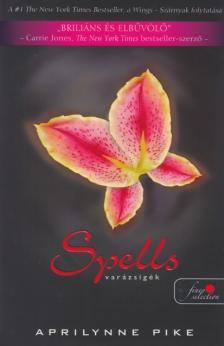 Aprilynne Pike - Spells - Varázsigék - puha borítós