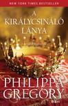 Philippa Gregory - A királycsináló lánya [eKönyv: epub, mobi]<!--span style='font-size:10px;'>(G)</span-->