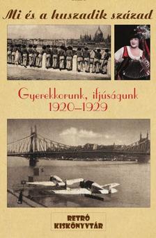 . - MI ÉS A HUSZADIK SZÁZAD - GYEREKKORUNK, IFJÚSÁGUNK 1920-1929