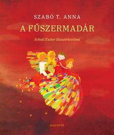 Szabó T. AnnaMaros Krisztina - Szabó T. Anna - A fűszermadár