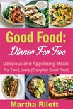 Rilett Martha - Good Food: Dinner for Two - Delicious and Appetizing Meals for Two Lovers (Everyday Good Food) [eKönyv: epub,  mobi]