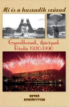 . - MI ÉS A HUSZADIK SZÁZAD - GYEREKKORUNK, IFJÚSÁGUNK 1920-1990