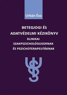 Urbán Éva - Betegjogi és adatvédelmi kézikönyv
