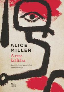 Alice Miller - A test kiáltása - A szülői bántás hosszú távú következményei