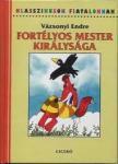 Vázsonyi Endre - FORTÉLYOS MESTER KIRÁLYSÁGA - KLASSZIKUSOK FIATALOKNAK -<!--span style='font-size:10px;'>(G)</span-->