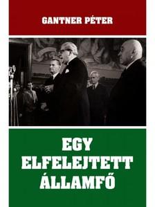 Gantner Péter - Egy elfelejtett államfő [eKönyv: epub, mobi]