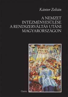Kántor Zoltán - A nemzet intézményesülése a rendszerváltás utáni Magyarországon
