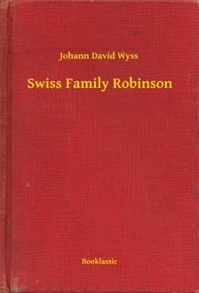 JOHANN DAVID WYSS - Swiss Family Robinson [eKönyv: epub, mobi]