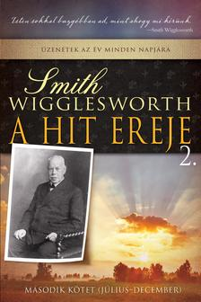 Smith Wigglesworth - A hit ereje 2.