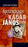 Csaplár Vilmos - Igazságos Kádár János<!--span style='font-size:10px;'>(G)</span-->
