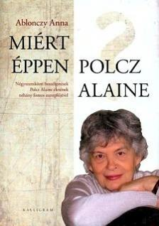 Ablonczy Anna - MIÉRT ÉPPEN POLCZ ALAINE?