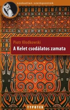 Kłodkowski Piotr - A Kelet csodálatos zamata [eKönyv: epub, mobi]