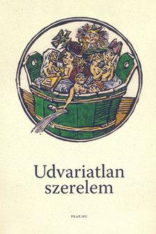 - UDVARIATLAN SZERELEM - A KÖZÉPKORI OBSZCÉN KÖLTÉSZET ANTOLÓGIÁJA