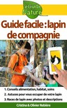 Olivier Rebiere Cristina Rebiere, - Guide facile: lapin de compagnie - Petit guide digital pour prendre soin de votre animal de compagnie [eKönyv: epub, mobi]