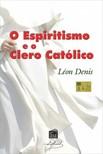 Denis Léon - Espiritismo e o Clero Católico [eKönyv: epub,  mobi]
