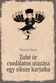 MEYER, THOMAS - Zuhé úr csodálatos utazása egy siksze karjaiba