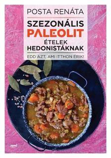 Posta Renáta - Szezonális paleolit ételek hedonistáknak