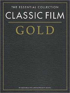 CLASSIC FILM GOLD THE ESSENTIAL COLLECTION FOR SOLO PIANO