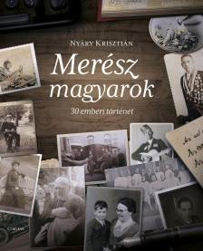 Nyáry Krisztián - Merész magyarok - 30 emberi történet - DEDIKÁLT