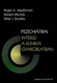 Roger A. MacKinnon, Robert Michels, Peter J. Buckley - Pszichiátriai interjú a klinikai gyakorlatban [eKönyv: epub, mobi]