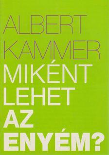 Albert Kammer - Miként lehet az enyém? [antikvár]