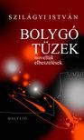 Szilágyi István - BOLYGÓ TÜZEK - NOVELLÁK, ELBESZÉLÉSEK<!--span style='font-size:10px;'>(G)</span-->