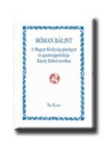 Hóman Bálint - A MAGYAR KIRÁLYSÁG PÉNZÜGYEI ÉS GAZDASÁGPOLITIKÁJA KÁROLY RÓ