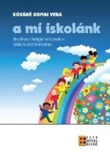 Kósáné Ormai Vera - A mi iskolánk - Neveléspszichológiai módszerek az iskola belső értékelésében