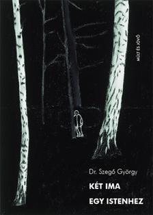 Dr. Szegő György - Két ima egy istenhez