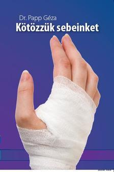 PAPP GÉZA DR. - Kötözzük sebeinket