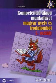 Bácsi János - Kompetencia alapú munkafüzet magyar nyelv és irodalomból, Szövegértés, 5. évfolyam