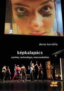Deres Kornélia - Képkalapács - Színház, technológia, intermedialitás