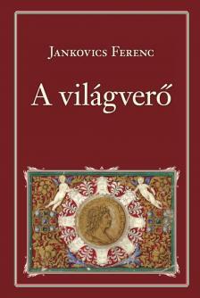 Jankovich Ferenc - A világverő - Nemzeti Könyvtár