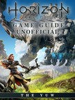 Yuw The - Horizon Zero Dawn Game Guide Unofficial [eKönyv: epub,  mobi]