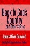 James Oliver Curwood - Back to God's Country and Other Stories [eKönyv: epub,  mobi]