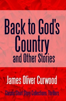 James Oliver Curwood - Back to God's Country and Other Stories [eKönyv: epub, mobi]