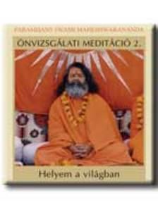 Paramhans Swami Maheshwarananda - Önvizsgálati Meditáció 2. - Helyem a világban