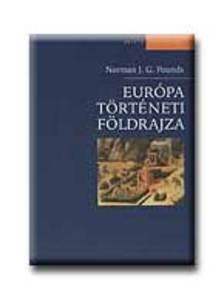 POUNDS,NORMAN J. G. - Európa történeti földrajza