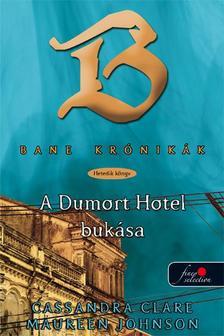 Cassandra Clare, Maureen Johnson - BANE KRÓNIKÁK 7. A DUMORT HOTEL BUKÁSA - PUHA BORÍTÓS