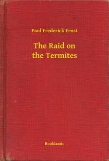Ernst Paul Frederick - The Raid on the Termites [eKönyv: epub, mobi]
