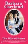 Barbara Cartland - This Way To Heaven [eKönyv: epub, mobi]