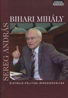 SEREG ANDRÁS - Bihari Mihály - életrajz, politika, rendszerváltás