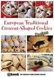 House My Ebook Publishing - European Traditional Crescent-Shaped Cookies - Recipes [eKönyv: epub,  mobi]