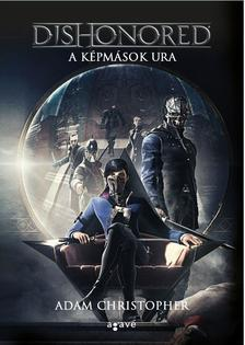 Adam Christopher - Dishonored - A képmások ura