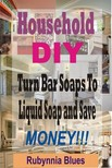 Blues Rubynnia - Household DIY - Turn Bar Soaps To Liquid Soap And Save Money!!! [eKönyv: epub,  mobi]