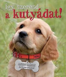 - Így szeresd a kutyádat! - hasznos tanácsok és ügyes trükkök