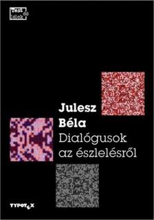 Julesz Béla - Dialogusok az észlelésről [eKönyv: epub, mobi]