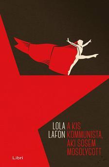 Lola Lafon - A kis kommunista, aki sosem mosolygott #