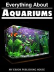 House My Ebook Publishing - Everything About Aquariums [eKönyv: epub,  mobi]