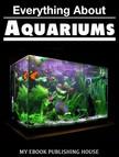 House My Ebook Publishing - Everything About Aquariums [eKönyv: epub, mobi]